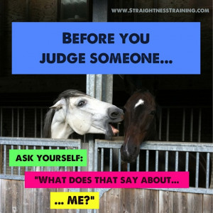 Before you judge, what that say about YOU?