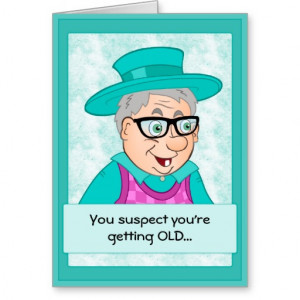 Funny Birthday Card: Getting Old