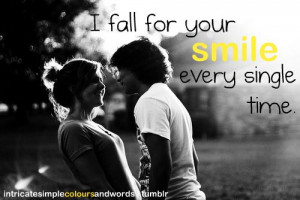 Fall For Your Smile Every Single Time