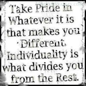 Take Pride In Whatever It Is That Makes You Different