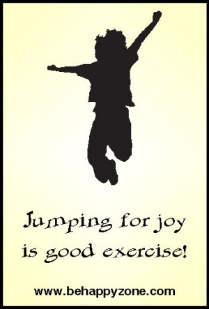 Jumping for joy is good exercise! Positive inspirational quote from ...