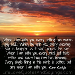 ... setting sun warms my soul when i m with you every shooting star is
