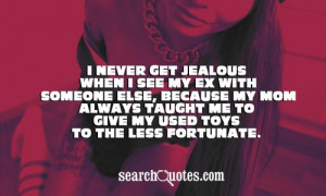 never get jealous when I see my ex with someone else, because my mom ...