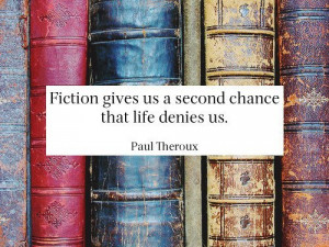 Fiction gives us a second chance that life denies us.