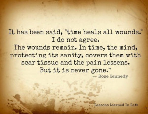 "It has been said, ""time heals all wounds."" I do not agree. The ..."