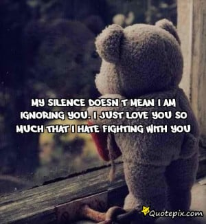 ... am Ignoring you. I just Love you so much that I hate Fightingwith you