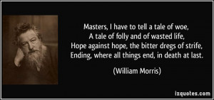 Masters, I have to tell a tale of woe, A tale of folly and of wasted ...