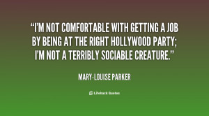 quote-Mary-Louise-Parker-im-not-comfortable-with-getting-a-job-136910 ...