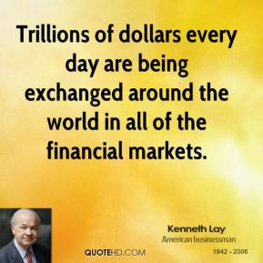 kenneth-lay-businessman-quote-trillions-of-dollars-every-day-are.jpg