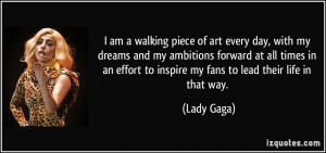 am a walking piece of art every day, with my dreams and my ambitions ...