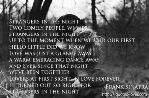 Strangers in the night Two lonely people, we were strangers in the ...