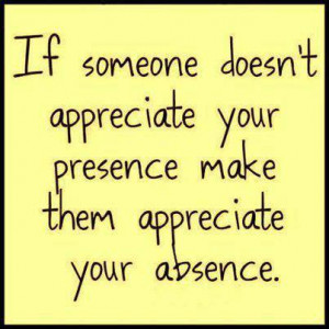 ... Your Presence Make Them Appreciate Your Absence Facebook Quote