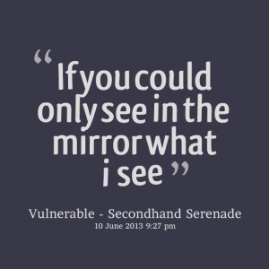 Quotes Picture: if you could only see in the mirror what i see