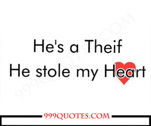He is a thief, he stole my HEART!