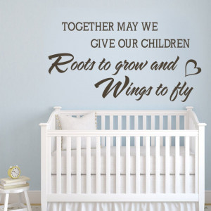 Chidren Wall Quotes - May We Give Our Children Roots to Grow and Wings ...