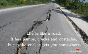 Home » Quotes » Life Is Like A Road. It Has Bumps, Cracks And…