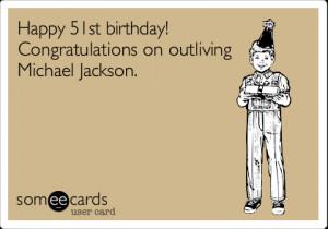 Funny Birthday Ecard: Happy 51st birthday! Congratulations on ...