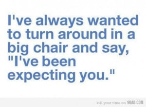 ... boss, chair, expected, expecting you, funny, lol, movie, quote, quotes
