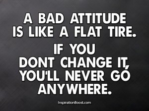 ... If you dont change it, you'll never go anywhere. – Attitude Quotes