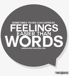 Sometimes Tears Can Express Feelings Easier Than Words - Meaning of ...