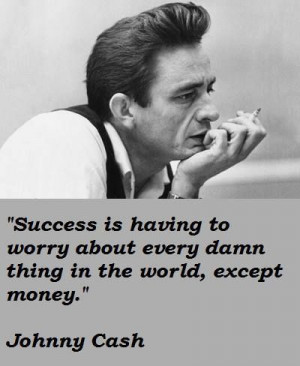Success is having to worry about every damn thing in the world except ...