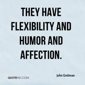 John Gottman - They have flexibility and humor and affection.