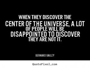 When they discover the center of the universe, a lot of people will be ...
