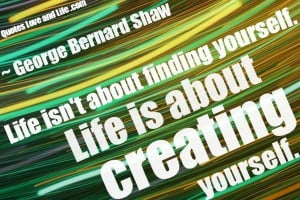 Life quotes life isnt about finding yourself george bernard shaw