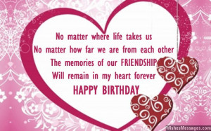 ... of our friendship will remain in my heart forever. Happy birthday