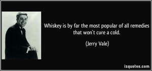Whiskey is by far the most popular of all remedies that won't cure a ...