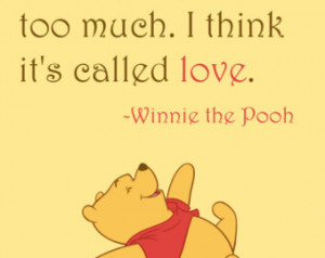 Quote: Some people ca re too much. I think it's called love, Winnie ...