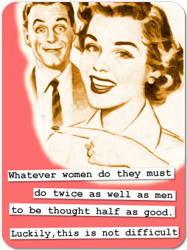 women do they mustdo twice as well as mento be thought half as good ...
