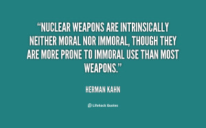 Nuclear weapons are intrinsically neither moral nor immoral, though ...
