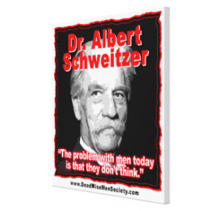 Dr. Albert Schweitzer Men Dont Think Quote. Gallery Wrapped Canvas