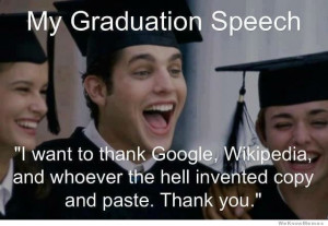 My Graduation Speech: I want to thank Google, Wikipedia, and whoever ...