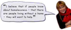 believe that if people know about homelessness - that there are ...