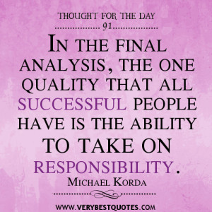 ... all successful people have is the ability to take on responsibility