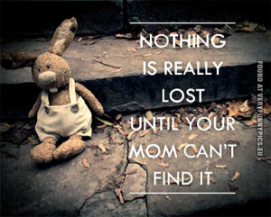 Funny Pictures - Nothing is really lost until your mom can't find it
