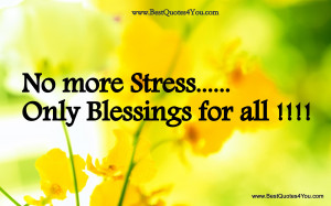 No more Stress..Only Blessings for all ~ Blessing Quote