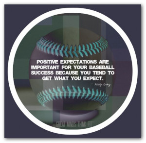 Positive expectations are important for your baseball success because ...