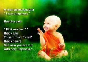 asked buddha i want happiness buddha said first remove i that s ego ...