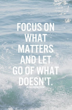 on what matters and let go of what doesn't.Family Motivational Quotes ...
