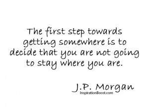... -you-are-not-going-to-stay-where-you-are-jp-morgan-success-quote.jpg
