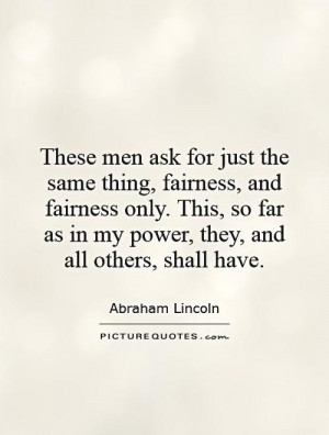 These men ask for just the same thing, fairness, and fairness only ...