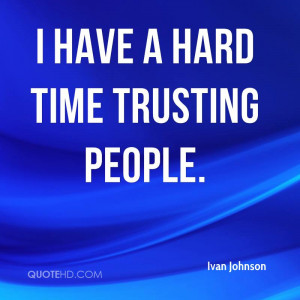 have a hard time trusting people.