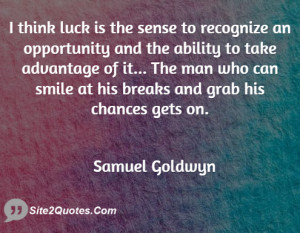 think luck is the sense to recognize an opportunity and the ability ...