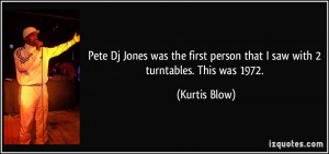 Pete Dj Jones was the first person that I saw with 2 turntables. This ...