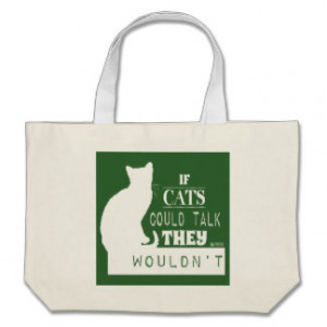 If Cats Could Talk They Wouldn't - all colours Tote Bag