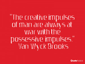 van wyck brooks quotes the creative impulses of man are always at war ...
