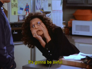 Seinfeld Elaine gif it's gonna be awful